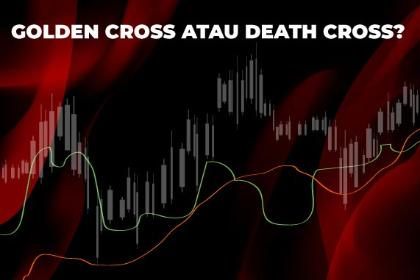 Dianggap Sinyal Akurat, Apa Itu Golden Cross Dan Death Cross?